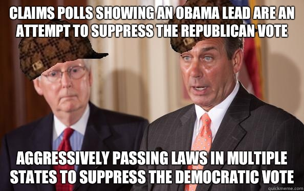 Claims polls showing an Obama lead are an attempt to suppres - Scumbag Republicans