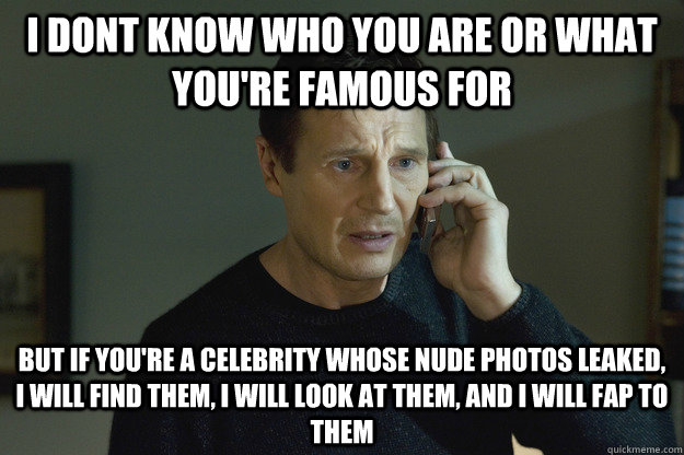 i dont know who you are or what youre famous for but if you - Taken Liam Neeson