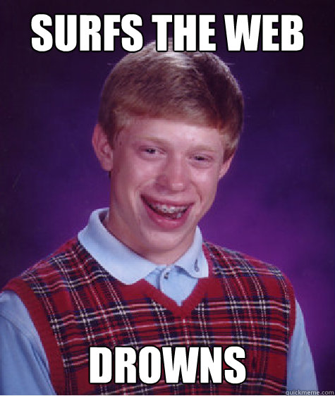 surfs the web drowns - Bad Luck Brian