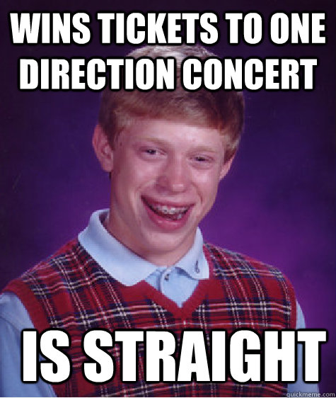 wins tickets to one direction concert is straight - Bad Luck Brian