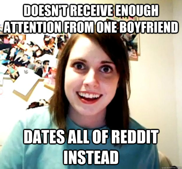 doesnt receive enough attention from one boyfriend dates al - Overly Attached Girlfriend