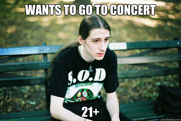 wants to go to concert 21 - First World Metal Problems