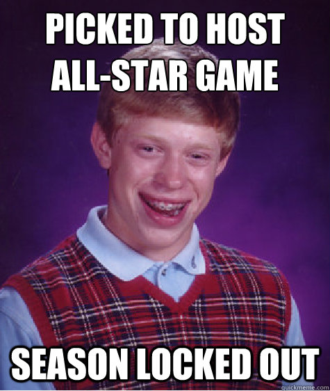 picked to host allstar game season locked out - Bad Luck Brian
