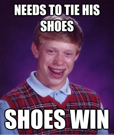 needs to tie his shoes shoes win - Bad Luck Brian