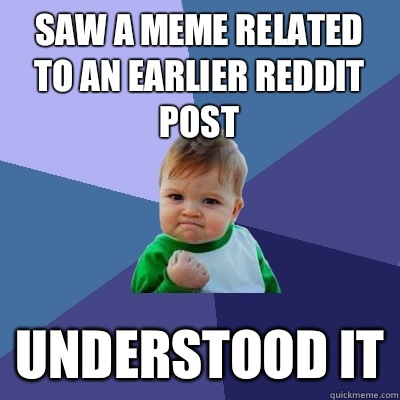 Saw a meme related to an earlier reddit post only one with a - Success Kid