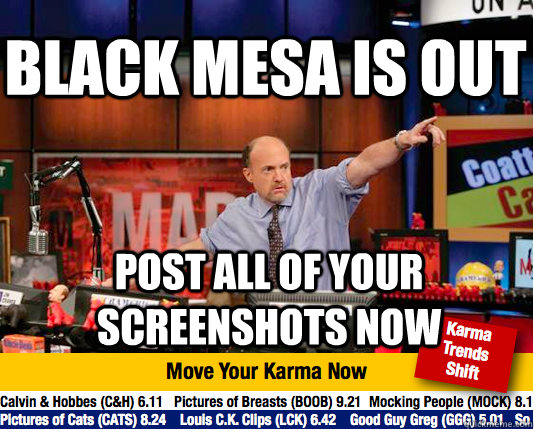 black mesa is out post all of your screenshots now - Mad Karma with Jim Cramer