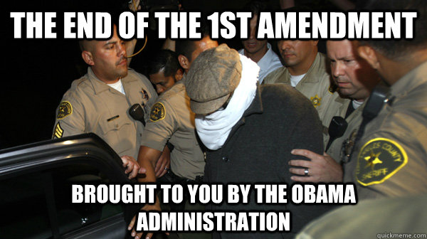 the end of the 1st amendment brought to you by the obama adm - Defend the Constitution