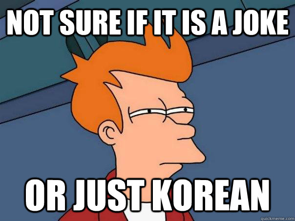 not sure if it is a joke or just korean - Futurama Fry