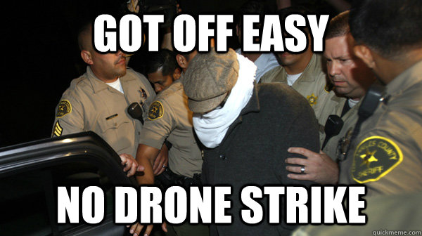 got off easy no drone strike - Defend the Constitution