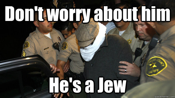 dont worry about him hes a jew - Defend the Constitution