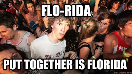 florida put together is florida  - Sudden Clarity Clarence
