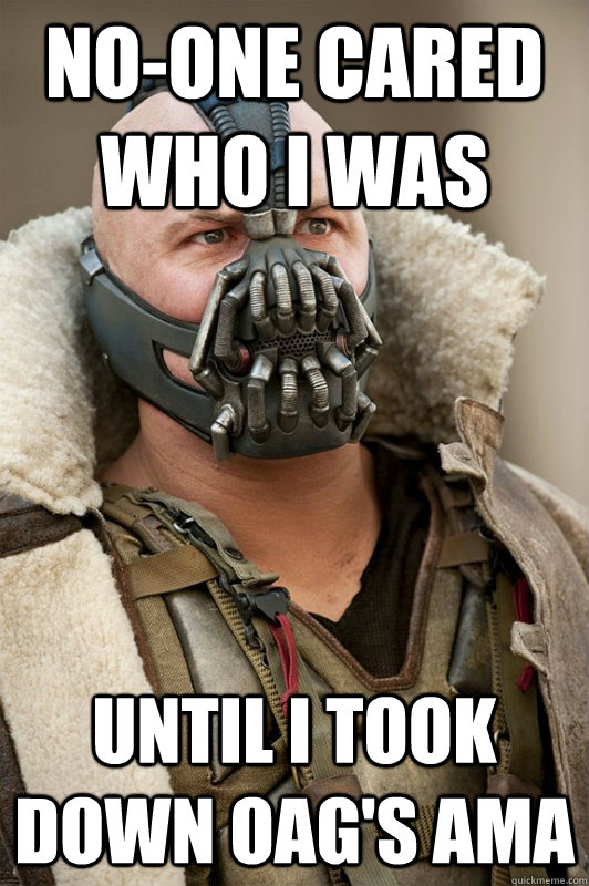 noone cared who i was until i took down oags ama - Bane