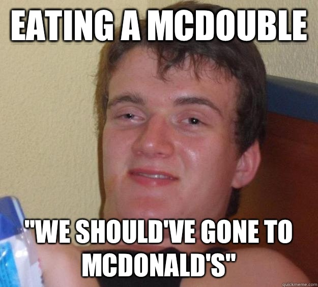 Eating a McDouble We shouldve gone to McDonalds - 10 Guy