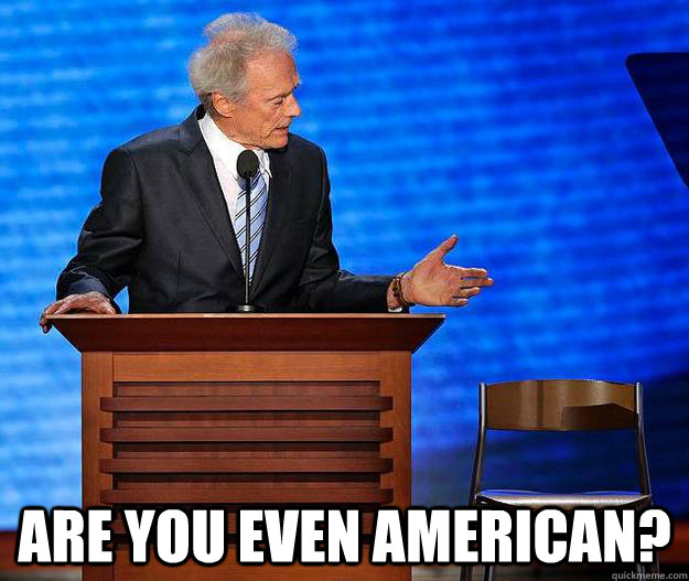 are you even american - Clint Eastwood