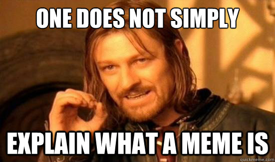 one does not simply explain what a meme is - Boromir