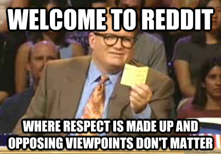 welcome to reddit where respect is made up and opposing view - Whose Line