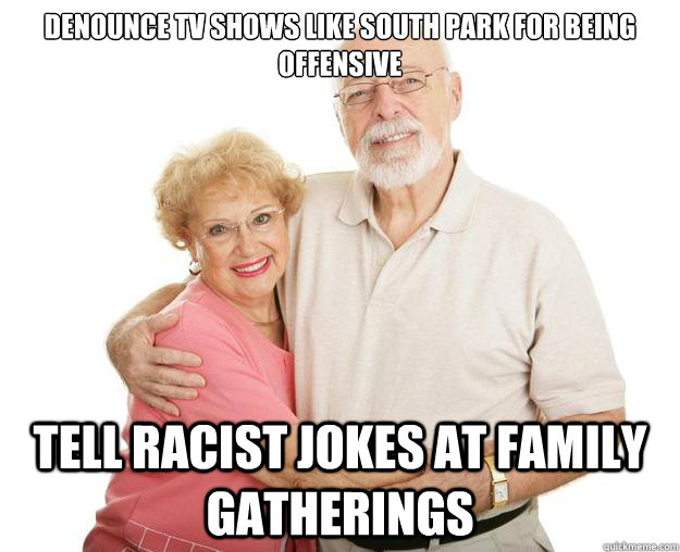 denounce tv shows like south park for being offensive tell r - Scumbag Grandparents