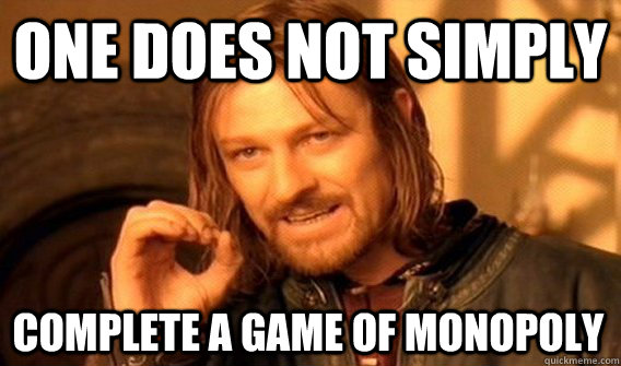 one does not simply complete a game of monopoly - One Does Not Simply