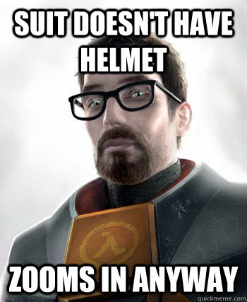 suit doesnt have helmet zooms in anyway - gordon freeman