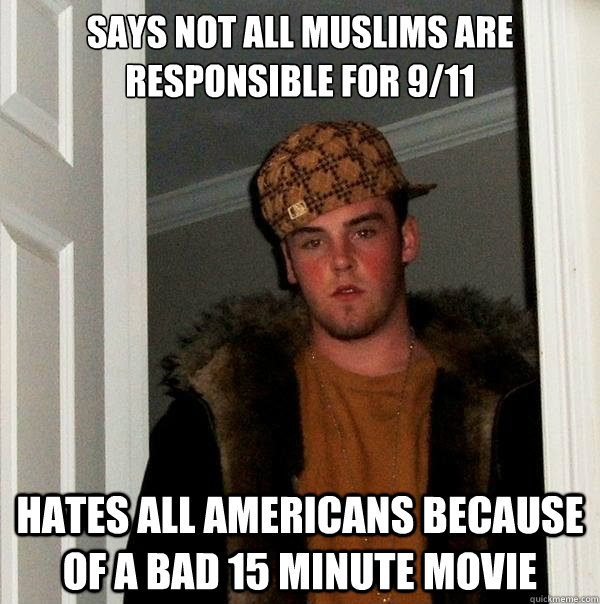 says not all muslims are responsible for 911 hates all amer - Scumbag Steve