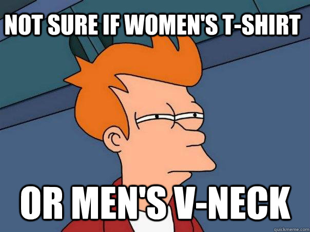 not sure if womens tshirt or mens vneck - Futurama Fry