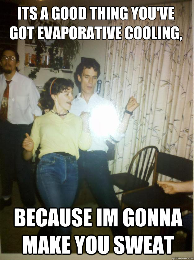 its a good thing youve got evaporative cooling because - Bill Nye Rocks out.