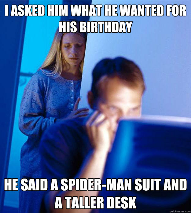 i asked him what he wanted for his birthday he said a spider - Redditors Wife