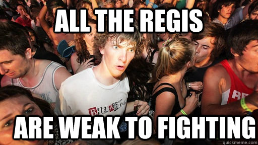 all the regis are weak to fighting - Sudden Clarity Clarence