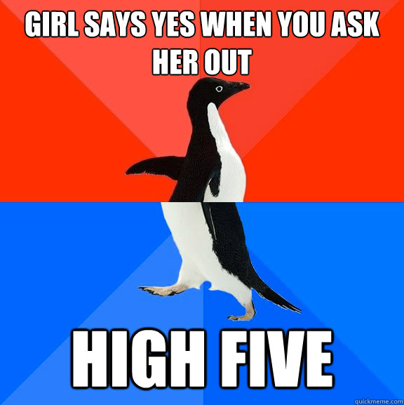 girl says yes when you ask her out high five - Socially Awesome Awkward Penguin