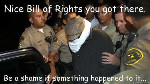 nice bill of rights you got there be a shame if something h - Defend the Constitution