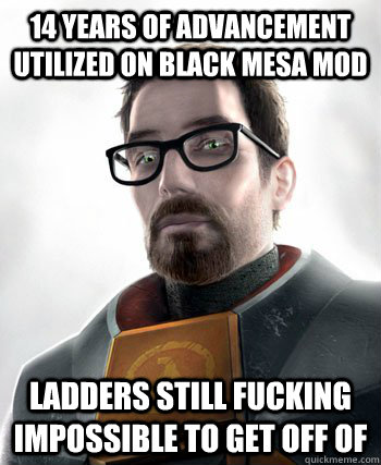 14 years of advancement utilized on black mesa mod ladders s - gordon freeman
