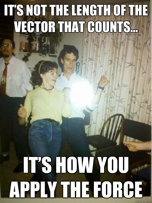 its not the length of the vector that counts its how you - Bill Nye Rocks out.