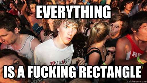 everything is a fucking rectangle - Sudden Clarity Clarence