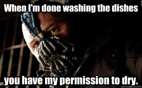 when im done washing the dishes you have my permission to d - Versatile Bane