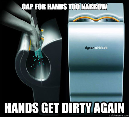gap for hands too narrow hands get dirty again - Good Guy Dyson