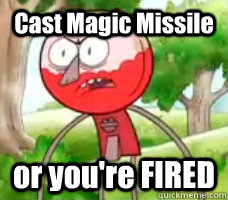 cast magic missile or youre fired - Angry Benson