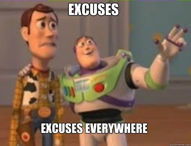 excuses excuses everywhere - buzz lightyear