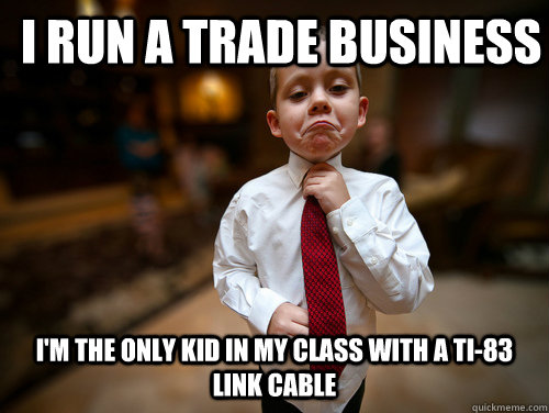 i run a trade business im the only kid in my class with a t - Business Kid