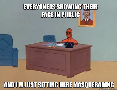 everyone is showing their face in public and im just sittin - masturbating spiderman