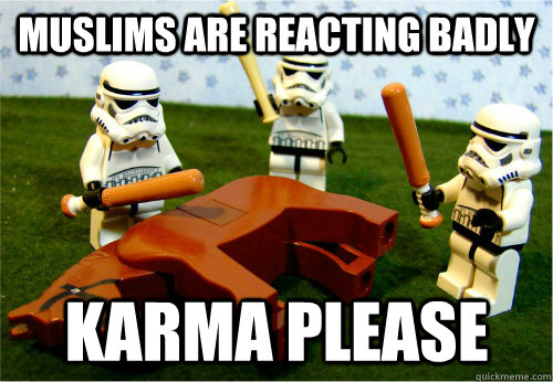 muslims are reacting badly karma please - Beating dead horse