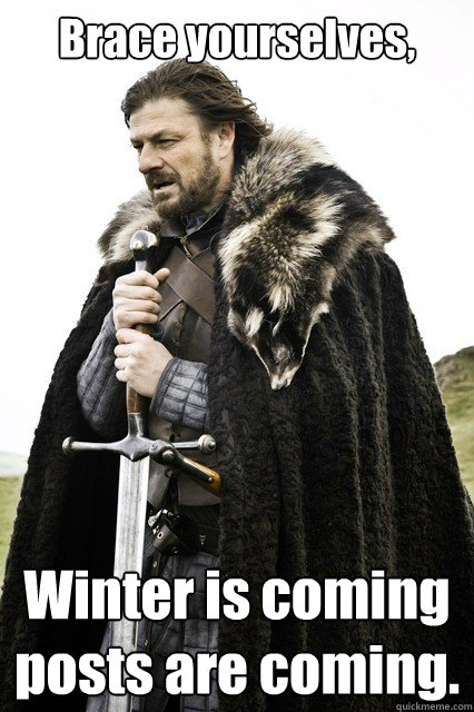 brace yourselves winter is coming posts are coming  - Winter formal