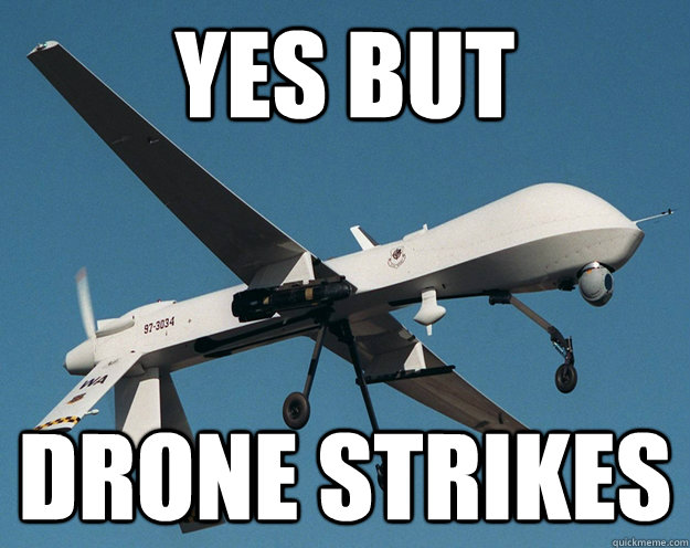 yes but drone strikes - Forever a Drone