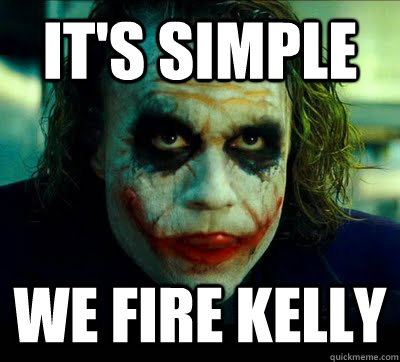 its simple we fire kelly - Simple Solution Joker