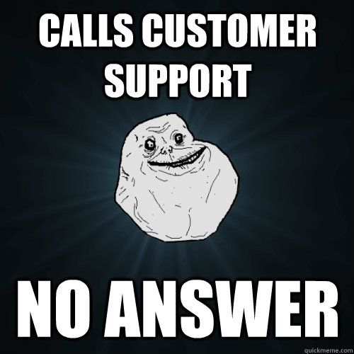 calls customer support no answer - Forever Alone