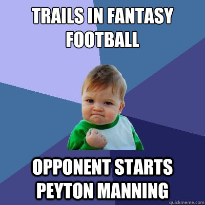 trails in fantasy football opponent starts peyton manning - Success Kid