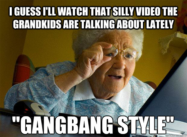 i guess ill watch that silly video the grandkids are talkin - Grandma finds the Internet