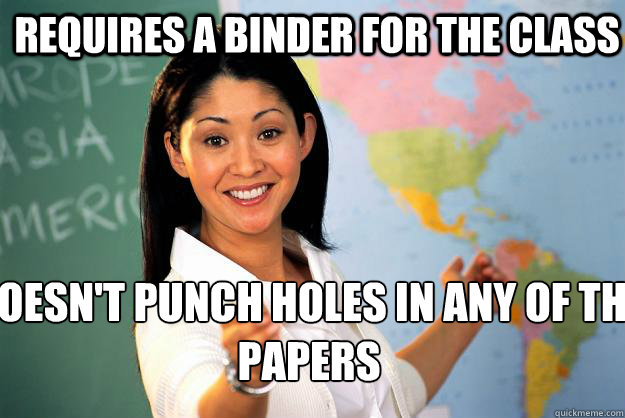 requires a binder for the class doesnt punch holes in any o - Unhelpful High School Teacher