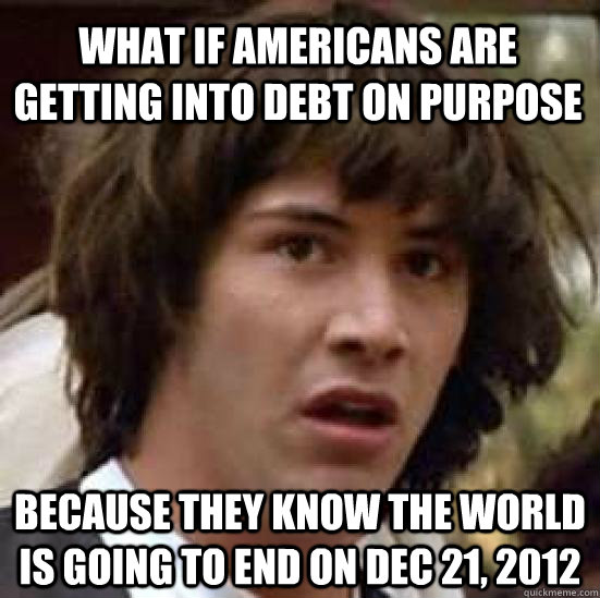 what if americans are getting into debt on purpose because t - conspiracy keanu