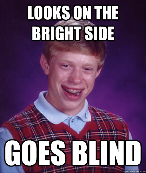 looks on the bright side goes blind - Bad Luck Brian