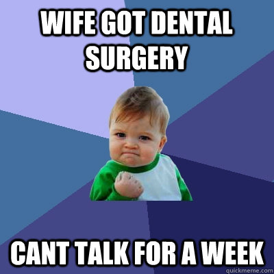 wife got dental surgery cant talk for a week  - Success Kid